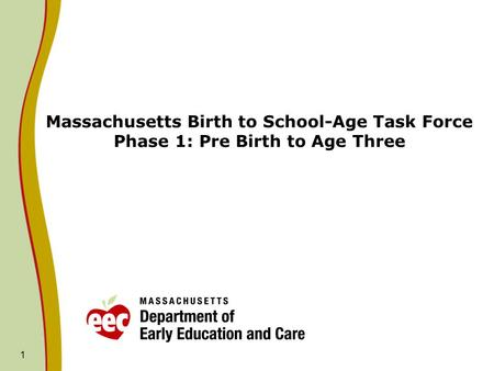1 Massachusetts Birth to School-Age Task Force Phase 1: Pre Birth to Age Three.