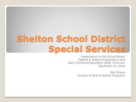 Shelton School District Special Services Presentation to the School Board Federal & State Compensatory and Early Childhood Education (ECE) Overview December.