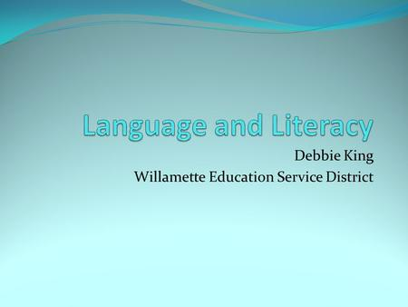 Debbie King Willamette Education Service District.
