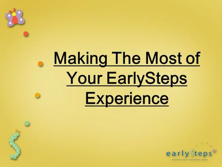 Making The Most of Your EarlySteps Experience. How is early intervention different from traditional therapy?