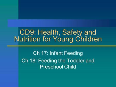 CD9: Health, Safety and Nutrition for Young Children Ch 17: Infant Feeding Ch 18: Feeding the Toddler and Preschool Child.
