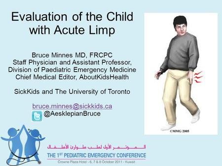 Evaluation of the Child with Acute Limp Bruce Minnes MD, FRCPC Staff Physician and Assistant Professor, Division of Paediatric Emergency Medicine Chief.