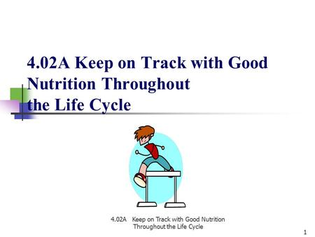 4.02A Keep on Track with Good Nutrition Throughout the Life Cycle