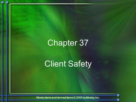 Mosby items and derived items © 2005 by Mosby, Inc. Chapter 37 Client Safety.