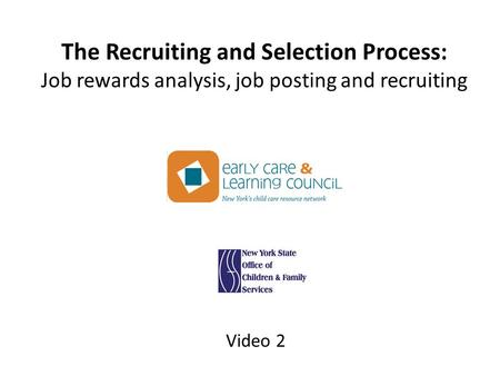 The Recruiting and Selection Process: Job rewards analysis, job posting and recruiting Video 2.