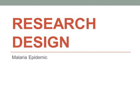 RESEARCH DESIGN Malaria Epidemic. Hypothesis In malaria endemic countries like Nigeria if the option to have both antimalarial drugs and its prevention.