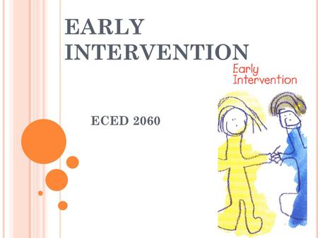 EARLY INTERVENTION ECED 2060. H ANDICAPPED C HILDREN ' S E ARLY E DUCATION A SSISTANCE A CT (PL 90-538), 1968 Purpose was to improve early intervention.