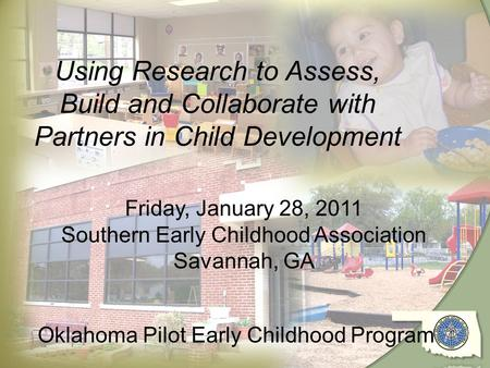 1 Using Research to Assess, Build and Collaborate with Partners in Child Development Friday, January 28, 2011 Southern Early Childhood Association Savannah,