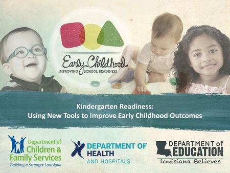 Kindergarten Readiness: Using New Tools to Improve Early Childhood Outcomes.