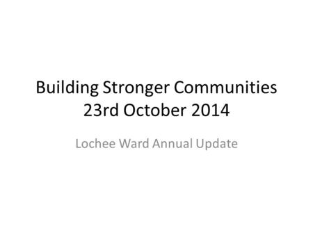 Building Stronger Communities 23rd October 2014 Lochee Ward Annual Update.
