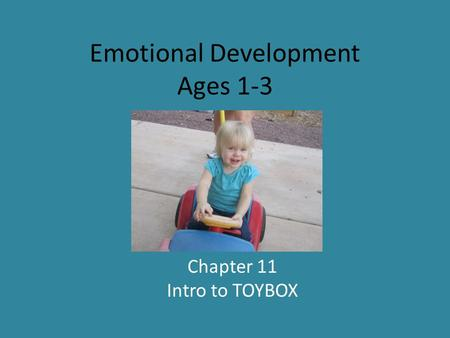 Emotional Development Ages 1-3 Chapter 11 Intro to TOYBOX.