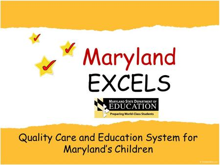 Quality Care and Education System for Maryland's Children Maryland EXCELS.