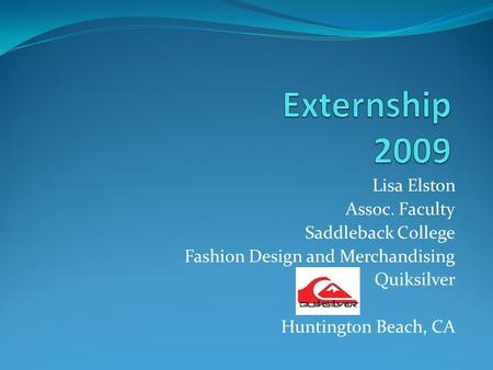 Lisa Elston Assoc. Faculty Saddleback College Fashion Design and Merchandising Quiksilver Huntington Beach, CA.