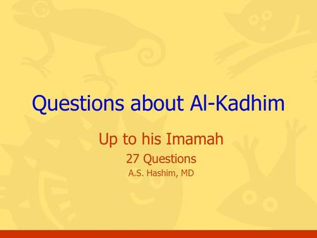 Up to his Imamah 27 Questions A.S. Hashim, MD Questions about Al-Kadhim.