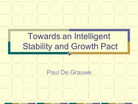 Towards an Intelligent Stability and Growth Pact Paul De Grauwe.