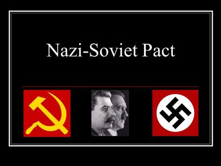 Nazi-Soviet Pact. The details A.K.A. The Molotov-Ribbentrop Pact Signed August 23 1939 Remained in effect until June 22 1941 Hitler received Stalin's.