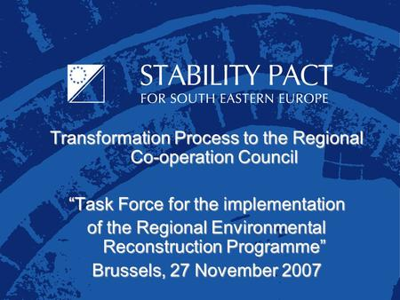 "Transformation Process to the Regional Co-operation Council ""Task Force for the implementation of the Regional Environmental Reconstruction Programme"""