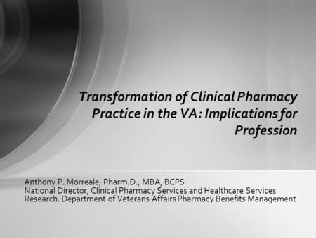 Transformation of Clinical Pharmacy Practice in the VA: Implications for Profession   TITLE: 	Transformation of Clinical Pharmacy Practice in the VA: Implications.