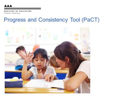 Progress and Consistency Tool (PaCT). What is the PaCT?  The PaCT has two parts:  Frameworks that break down and illustrate aspects of maths, reading.