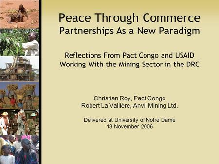 Peace Through Commerce Partnerships As a New Paradigm Reflections From Pact Congo and USAID Working With the Mining Sector in the DRC Christian Roy, Pact.