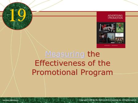 MeasuringMeasuring the Effectiveness of the Promotional Program MeasuringMeasuring the Effectiveness of the Promotional Program 19 McGraw-Hill/Irwin Copyright.