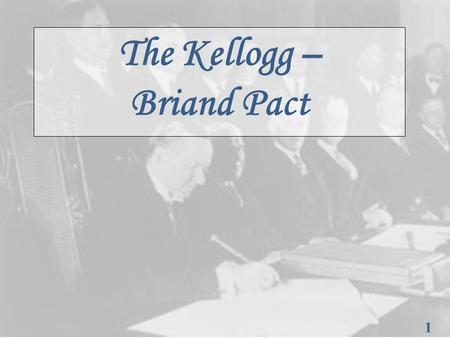 1 1 The Kellogg – Briand Pact. 2 2 Biographies BRIAND Aristide Briand was born on March 28, 1862 in Nantes. He started his career as a lawyer, then as.