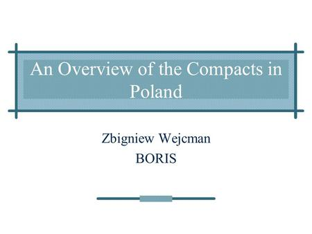 An Overview of the Compacts in Poland Zbigniew Wejcman BORIS.
