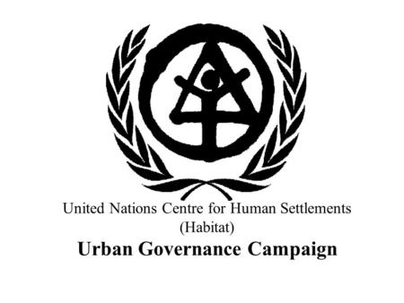 United Nations Centre for Human Settlements (Habitat) Urban Governance Campaign.