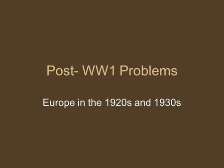 Post- WW1 Problems Europe in the 1920s and 1930s.