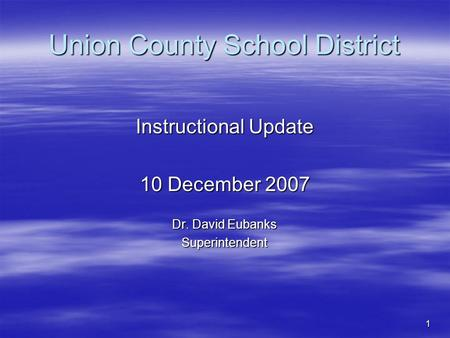 1 Union County School District Instructional Update 10 December 2007 Dr. David Eubanks Superintendent.