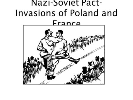Nazi-Soviet Pact- Invasions of Poland and France.