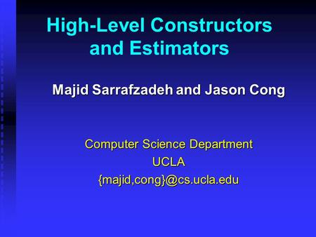 High-Level Constructors and Estimators Majid Sarrafzadeh and Jason Cong Computer Science Department