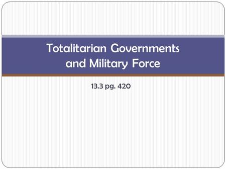 13.3 pg. 420 Totalitarian Governments and Military Force.