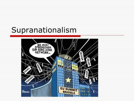 Supranationalism. What is supranationalism?  Supranationalism occurs when 3 or more states agree to cooperate under a large organization they create.