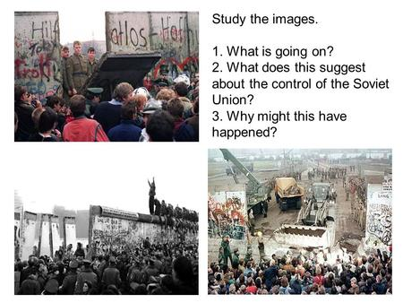 Study the images. 1. What is going on? 2. What does this suggest about the control of the Soviet Union? 3. Why might this have happened?
