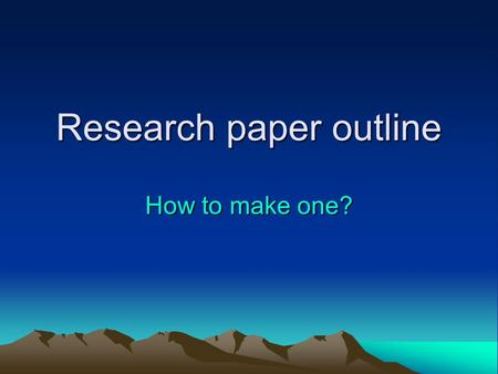 Research paper outline How to make one?. Your handout says: OUTLINING YOUR PAPER: Here you will tell me what your paper is going to tell me! Start with.