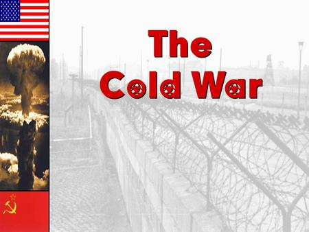 The Cold War The Cold War. Writing Prompt Try to write down a definition of the Cold War in your own words Definition: