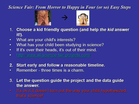 Science Fair: From Horror to Happy in Four (or so) Easy Steps  1.Choose a kid friendly question (and help the kid answer it!). What are your child's interests?What.