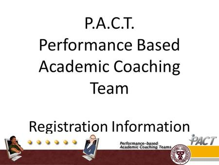 P.A.C.T. Performance Based Academic Coaching Team Registration Information.