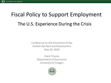 Fiscal Policy to Support Employment The U.S. Experience During the Crisis Conference on the Promotion of the Global Jobs Pact and Employment May 20, 2010.