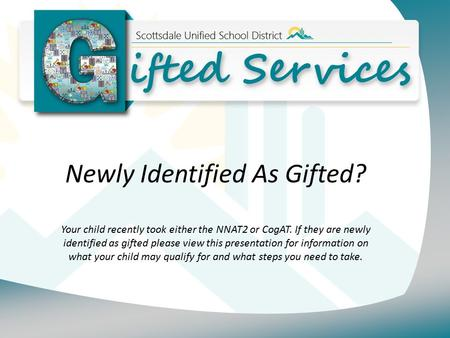 Newly Identified As Gifted? Your child recently took either the NNAT2 or CogAT. If they are newly identified as gifted please view this presentation for.