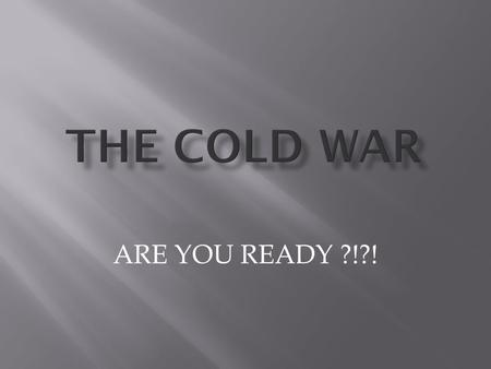 ARE YOU READY ?!?!  After WWII the United States and the Soviet Union were the world's main superpowers. From the end of WWII until the early 1990's.