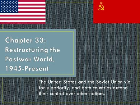 The United States and the Soviet Union vie for superiority, and both countries extend their control over other nations.