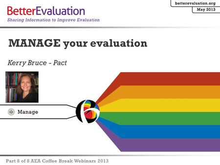 Kerry Bruce - Pact MANAGE your evaluation Part 8 of 8 AEA Coffee Break Webinars 2013.