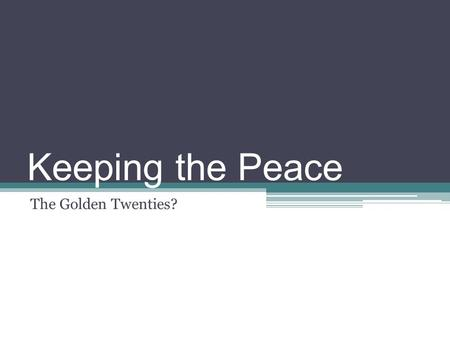 Keeping the Peace The Golden Twenties?. The League of Nations Part of Woodrow Wilson's 14 points for peace Abandonment of secret diplomacy Freedom of.