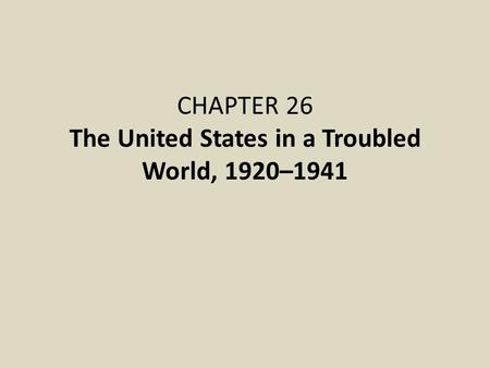CHAPTER 26 The United States in a Troubled World, 1920–1941.