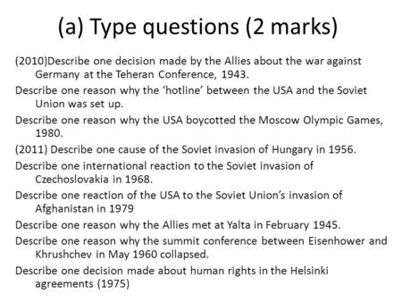 (a) Type questions (2 marks) (2010)Describe one decision made by the Allies about the war against Germany at the Teheran Conference, 1943. Describe one.
