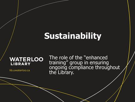 "Sustainability The role of the ""enhanced training"" group in ensuring ongoing compliance throughout the Library."