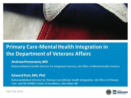Primary Care-Mental Health Integration in the Department of Veterans Affairs Andrew Pomerantz, MD National Mental Health Director for Integrated Services,