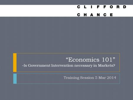 """Economics 101"" -Is Government Intervention necessary in Markets? Training Session 5 Mar 2014."